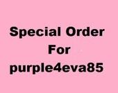 Custom order for purple4eva85