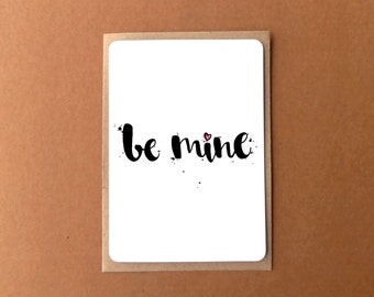 Greeting card - BE MINE, brush lettering, modern calligraphy, water colour, Valentines Day