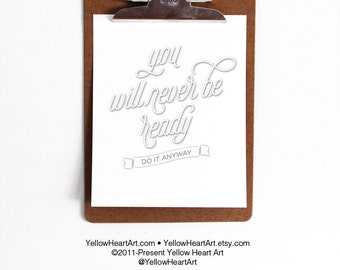"Wall Art Print ""You Will Never Be Ready Do It Anyway"" 8x10 in Black and White"