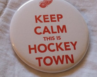 Keep Calm this is Hockeytown Detroit Red Wings 2.25 inch Pinback Button or Magnet