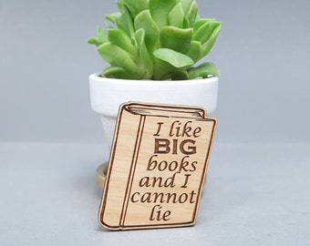 I Like Big Books and I Cannot Lie - Magnetic Wood Brooch - Laser Engraved - Book Worm
