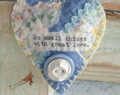 Handmade Heart brooch/pin, ornament, Inspiratinal, vintage buttons, vintage quilt scrap, vintage hankie, do small things with great love