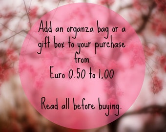 Listing for the addition of a packaging: box or organza bag