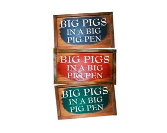 Rustic Reclaimed Wood Signs: Big Pig In A Big Pig Pen. Red, Blue & Green.