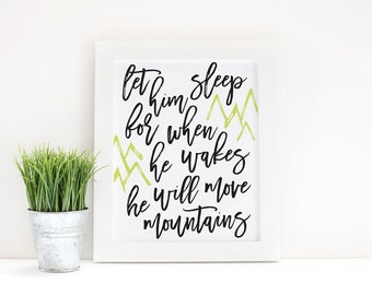 Let Him Sleep...He Will Move Mountains Art Print / Printable / Instant Download