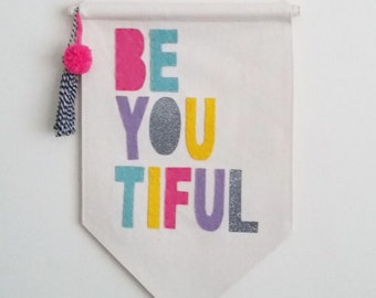 Wall Banner - Wall Hanging - Pennant Flag - beautiful - Teen Girl Gift - Be You Tiful - Girls Room - Affirmations - Wall Decor