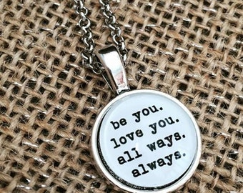 FREE SHIPPING - Be You Love You All Ways Always - Quote Necklace - Jewerly - Inspiration ...
