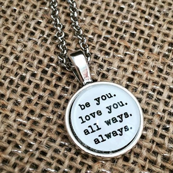 FREE SHIPPING - Be You Love You All Ways Always - Quote Necklace - Jewerly - Inspiration Necklace - Quote Jewelry - Quote Necklace
