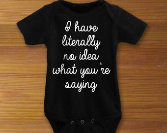 I Have Literally No Idea What You're Saying Bodysuit or Toddler Shirt