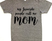 My Favorite People Call Me Mom American Apparel Track Tee Womens & Unisex Sizes