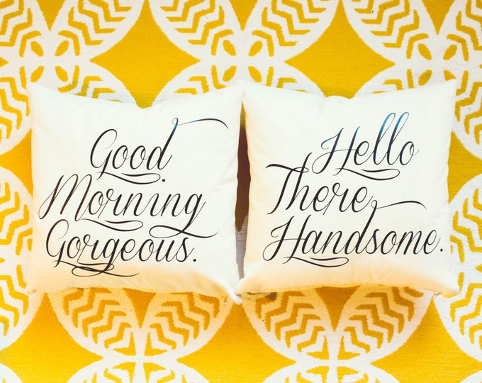 Good Morning Gorgeous & Hello There Handsome Pillow Cover Set - Home Decor, Decorative Pillow, Gift for Her, Wedding Gift