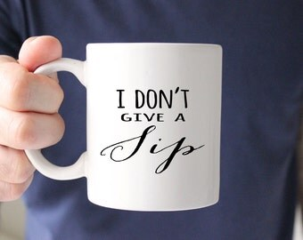 Coworker Gift | I Don't Give a Sip Mug | Sarcastic Quote Mug