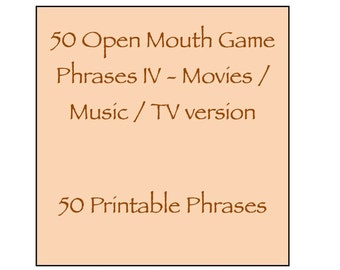 Open Mouth Game Phrases IV - Movies / Music / TV Pop Culture version - 50 Phrases - Watch Ya / Your Mouth - Expansion Pack