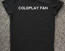 Coldplay Fan T Shirt, coldplay t shirt, music shirt, pop music, music fan t shirt, college t shirt, gift for rocker, rock music.