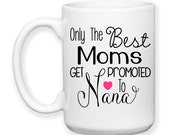 Only The Best Moms Get Promoted To Nana Family Mother Grandma Baby Announcement Typography 15 oz Coffee Mug Dishwasher Safe