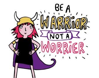 Be a Warrior not a Worrier - A4 Print