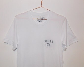 Hand Embroidered 'Coffee for One' White T-shirt - Coffee Slogan - Quote