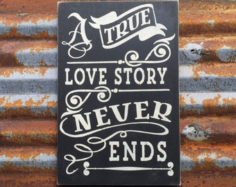 A true love story never ends -Handmade Wood Sign