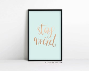 Stay Weird, mint green, inspirational quote, typography print, motivational, duck egg blue, faux rose gold, faux copper