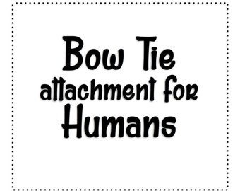 ADD ON for a Bow Tie attachment for Humans