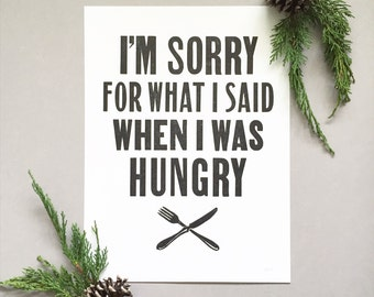 Letterpress Handmade Print - I'm sorry for what I said when I was hungry