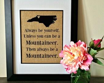 Appalachian State University Burlap Print.  ASU Art.  Always be yourself, unless you can be a Mountaineer. Then always be a Mountaineer.