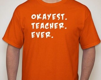 Okayest Teacher Ever funny t-shirt