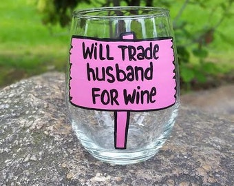 Will Trade Husband For Wine handpainted stemless wine glass funny wine glasses gifts under 15