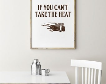 "PDF Printable • ""If You Can't Take the Heat"" • Instant Digital Download"