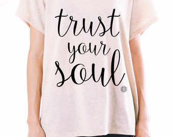 Eco Friendly Graphic Tee - Trust Your Soul Shirt - Women's Graphic Tee - Eco Stone Shirt - Soulful Top - Inspirational Shirt