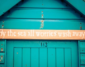 Beach Hut Art - Seaside Photography - By the sea all worries wash away - Seaside Art - Nautical Decor - Beach House Art - Turquoise