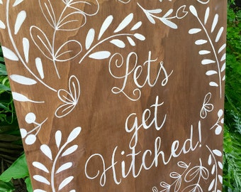Lets Get Hitched  / Wedding Sign / Hand Lettered, Painted Sign / Walnut stained wooden sign / Wedding Decor / Wedding Gift