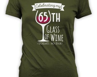 Celebrating 65th Glass of Wine Today So Far Birthday Shirt - Womens Personalized Shirt Female T-shirt Drink Wine Shirt CT-2045