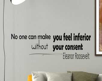 Wall Vinyl Decal Quote Sticker Home Decor Art Mural No one can make you feel inferior without your consent Eleanor Roosevelt Z153