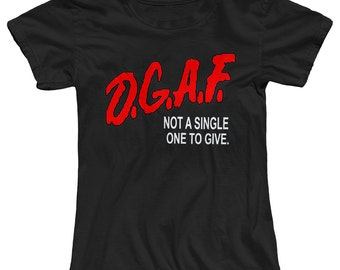 DGAF (Don't Give A F*ck) Not A Single One Given Adult Humor Women's T-Shirt