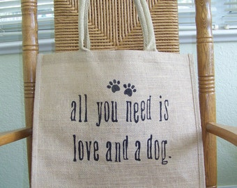 All you need is love and a dog, Burlap tote bag, Stenciled tote bag, Humorous reusable bag , Dog lover gift, Typography tote
