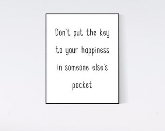 Dont' put the keys to your happiness in someone else's pocket, Digital Art, Inspirational Print, Wall art, Wall decor, Digital download
