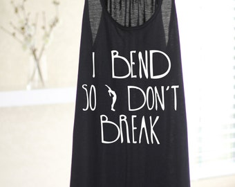 I Bend So I don't Break - Women's Yoga Tank - Women's Tank -Yoga Top - Yoga Clothes - Women's Yoga Tops -Women's Yoga Clothes - Yoga Gift