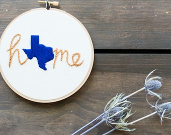 Embroidery Hoop Art - Home - Texas - State of Home - Home State - Home Sweet Home - Housewarming - Homesick - Embroidery Art in 5-inch Hoop