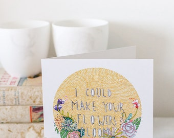 I Could Make your Flowers Bloom Card