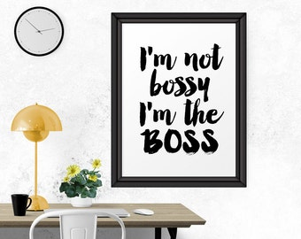 Typography Print, I'm Not Bossy I'm The Boss, Instant Download, Art Print, Printable Quote, Wall Art, Scandinavian Print, Black And White