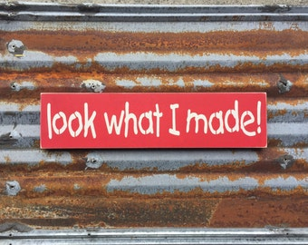 Look What I Made! - Handmade Wood Sign