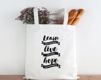 Learn from yesterday, live for today, hope for tomorrow, quote, tote, market bag, inspirational tote, be the change tote