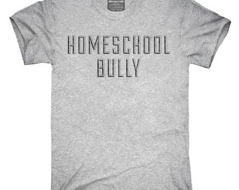 Homeschool Bully T-Shirt, Hoodie, Tank Top, Gifts