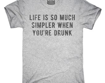Life Is So Much Simpler When You're Drunk T-Shirt, Hoodie, Tank Top, Gifts