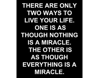 Live Your Life... Everything Is A Miracle - Available Sizes (8x10) (11x14) (16x20) (18x24) (20x24) (24x30)
