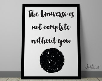 The universe is not complete without you Digital Art Print - Inspirational Space Wall Art, Universe Quote Art, Printable Typography Art