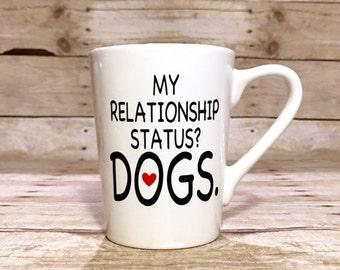 My Relationship Status? DOGS. Custom Dog Themed Coffee Mug