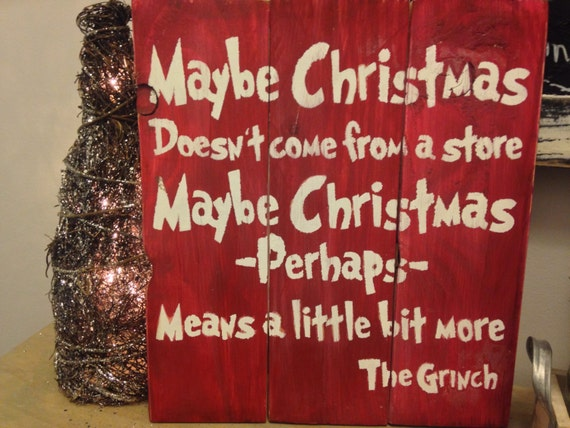 Grinch Sign Maybe Christmas Doesn't Come From A By