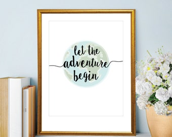 Let the Adventure Begin Print | Inspirational | Motivational | Wall Decor for Nursery | Home | Dorm